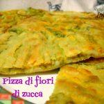 Pizza di fiori di zucca, uno sfizio immancabile
