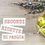 Secondi piatti per Pasqua
